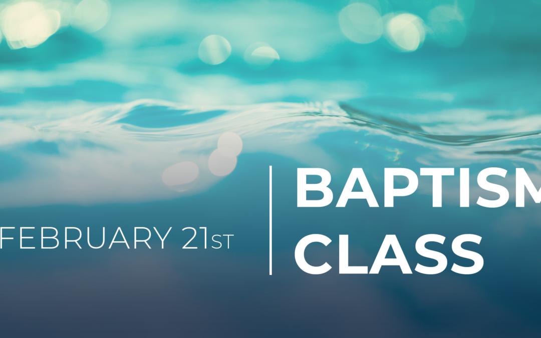 Baptism Class on 2/21